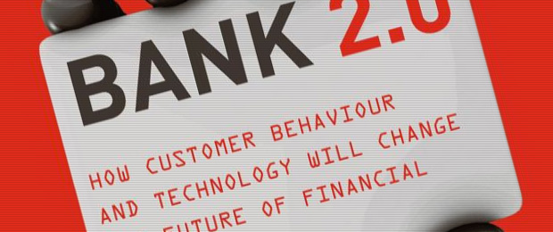 Bank 2.0- How Customer Behavior and Technology Will Change the Future of Financial Services